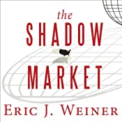 The Shadow Market: How a Group of Wealthy Nations and Powerful Investors Secretly Dominate the World | [Eric J. Weiner]