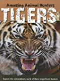 Tigers (Amazing Animal Hunters)