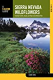 Sierra Nevada Wildflowers, 2nd: A Field Guide to Common Wildflowers and Shrubs of the Sierra Nevada, including Yosemite, Sequoia, and Kings Canyon National Parks (Wildflower Series)