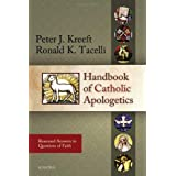 Handbook of Catholic Apologetics: Reasoned Answers to Questions of Faithby Peter Kreeft
