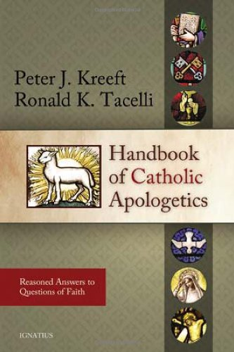 Handbook of Catholic Apologetics: Reasoned Answers to Questions of Faith