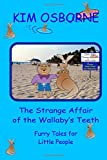The Strange Affair of the Wallaby's Teeth: Furry Tales for Little People