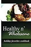 img - for Healthy n' Wholesome - Holiday Favorites Cookbook: Awesome healthy cookbook for beginners book / textbook / text book