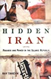 Hidden Iran: Paradox and Power in the Islamic Republic (0805079769) by Ray Takeyh