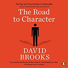 The Road to Character Audiobook by David Brooks Narrated by David Brooks, Arthur Morey