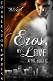 Eros, My Love by April Bostic