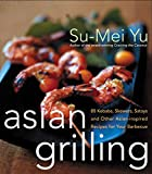 Asian Grilling: 85 Satay, Kebabs, Skewers and Other Asian-Inspired Recipes for Your Barbecue