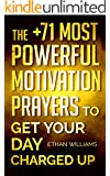 Prayer: The +71 Most Powerful Motivation Prayers to Get Your Day Charged Up - Including Tons of Inspirational Bible Verses Inside! ((Christian Prayer Books Series))