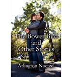 img - for { [ THE BOWER BIRD AND OTHER STORIES ] } Nuetzel, Arlington ( AUTHOR ) Oct-18-2010 Paperback book / textbook / text book