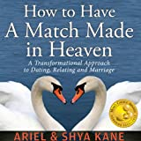 51zx19jjwdL. SL160 SS160  How to Have a Match Made in Heaven: A Transformational Approach to Dating, Relating, and Marriage (Audible Audio Edition)