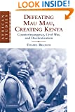 Defeating Mau Mau, Creating Kenya: Counterinsurgency, Civil War, and Decolonization (African Studies)