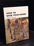 How to Shoe Your Horse by Robert F. Wiseman