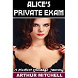 Alice's Private Exam: A Medical Bondage Fantasy ~ Arthur Mitchell