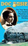 img - for Doc Susie: The True Story of a Country Physician in the Colorado Rockies 1st edition by Cornell, Virginia published by Manifest Pubns [ Paperback ] book / textbook / text book