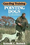 img - for Kenneth C. Roebuck: Gun-Dog Training Pointing Dogs (Hardcover); 1983 Edition book / textbook / text book
