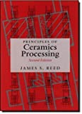 img - for Principles of Ceramics Processing, 2nd Edition 2nd edition by Reed, James S. (1995) Hardcover book / textbook / text book