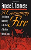 A Consuming Fire: The Fall of the Confederacy in the Mind of the White Christian South (Mercer University Lamar Memorial Lectures) (0820333441) by Genovese, Eugene D.