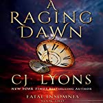A Raging Dawn: Fatal Insomnia, Book 2 | CJ Lyons