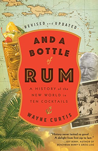 And a Bottle of Rum, Revised and Updated A History of the New World in Ten Cocktails [Curtis, Wayne] (Tapa Blanda)