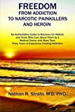 img - for Freedom from Addiction to Narcotic Painkillers and Heroin: An Authoritative Guide to Recovery for Addicts and Those Who Care About Them by a Medical ... Thirty Years of Experience Treating Addiction book / textbook / text book
