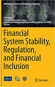 Financial System Stability, Regulation, And Financial Inclusion (ADB Institute Series On Development Economics)