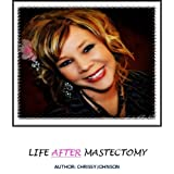 Life After Mastectomy ~ Chrissy Johnson