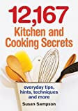 12,167 Kitchen and Cooking Secrets: Everyday Tips, Hints, Techniques and More