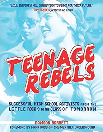 Teenage Rebels: Stories of Successful High School Activists, From the Little Rock 9 to the Class of Tomorrow (Comix Journalism)