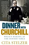 Cita Stelzer Dinner with Churchill: Policy-making at the Dinner Table