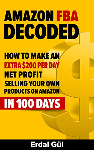 Amazon Fba Decoded: How To Make An Extra $200 Per Day Net Profit Selling Your Own Products On Amazon In 100 Days by Erdal Gul ebook deal