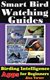 Smart Bird Watching Guides: Birding Intelligence, Bird Watching Apps for Beginners