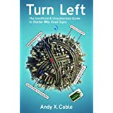 Turn Left: The Unofficial & Unauthorised Guide to Doctor Who Road Signsby Andy X. Cable