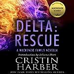 Delta: Rescue: A MacKenzie Family Novella   Cristin Harber