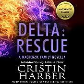 Delta: Rescue: A MacKenzie Family Novella | Cristin Harber