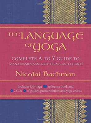 The Language of Yoga: Complete A to Y Guide to Asana Names, Sanskrit Terms, and Chants