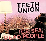 Ice, Sea, Dead People - Teeth Union