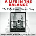 A Life in the Balance: The Billy Wayne Sinclair Story, a Journey from Murder to Redemption Inside America's Worst Prison System (       UNABRIDGED) by Billy Wayne Sinclair, Jodie Sinclair Narrated by Walter Dixon