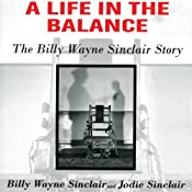 A Life in the Balance: The Billy Wayne Sinclair Story, a Journey from Murder to Redemption Inside America's Worst Prison System | [Billy Wayne Sinclair, Jodie Sinclair]