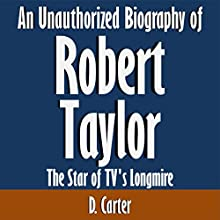 An Unauthorized Biography of Robert Taylor: The Star of TV's Longmire (       UNABRIDGED) by D. Carter Narrated by Joshua Reiniger