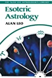 Esoteric Astrology (The Alan Leo astrologer's library)