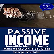 Passive Income, Parts 3 and 4: Incredible Ideas of How to Make Money While You Sleep Audiobook by George Whittaker Narrated by Evan Schmitt