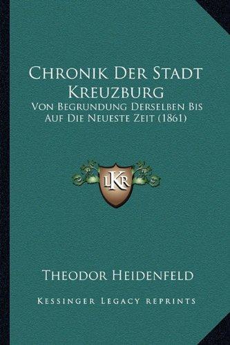 Chronik Der Stadt Kreuzburg: Von Begrundung Derselben Bis Auf Die Neueste Zeit (1861)