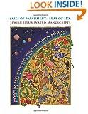 Skies of Parchment, Seas of Ink: Jewish Illuminated Manuscripts