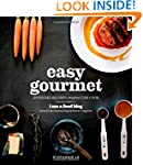 Easy Gourmet: 100 Awesome Recipes Any...