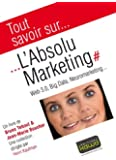 Tout savoir sur... L'Absolu Marketing: Web 3.0, Big Data, Neuromarketing...