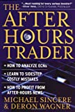 The After-Hours Trader: How to Make Money 24 Hours a Day Trading Stocks at Night