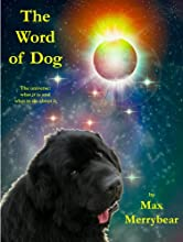 The Word of Dog The universe what it is and what to do about it