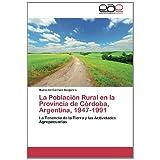 La Poblacion Rural En La Provincia de Cordoba, Argentina, 1947-1991: La Tenencia de la Tierra y las Actividades...