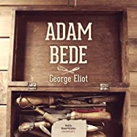 Adam Bede (       UNABRIDGED) by George Eliot Narrated by Wanda McCaddon
