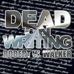 Dead on Writing | Robert W. Walker